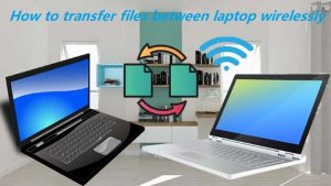 How to transfer files from one laptop to another wirelessly